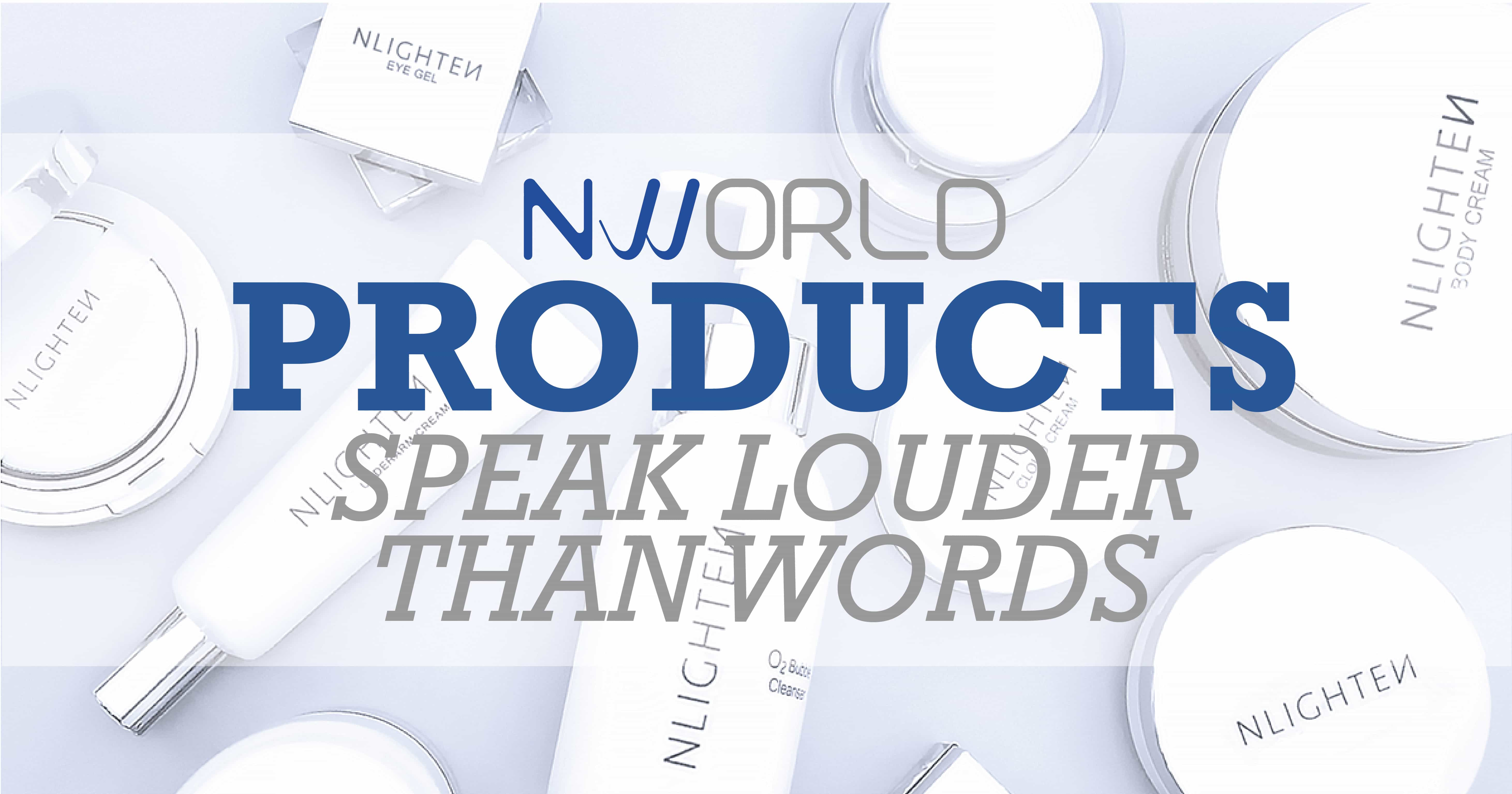 PRODUCTS SPEAK LOUDER THAN WORDS